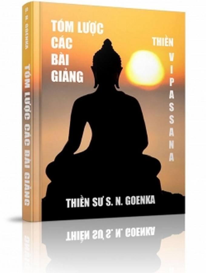 Tóm lược các bài giảng - Thiền Vipassana - Thiền sư S. N. Goenka